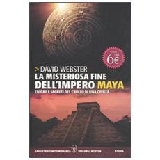La misteriosa fine dell'impero Maya. Enigmi e segreti del crollo e di una civiltà