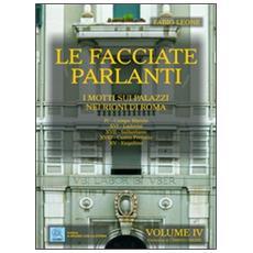 Le facciate parlanti. Vol. 4: I motti sui palazzi nei rioni di Roma.
