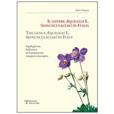 Il genere Aquilegia L. (Ranunculaceae) in ItaliaThe genus Aquilegia L. (Ranunculaceae) in Italy. Aquilegiarum italicarum in Europaearum conspectu descriptio