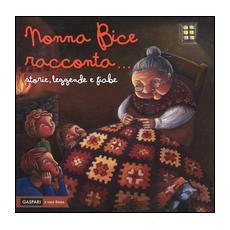 Nonna Bice racconta. . . storie, leggende e fiabe