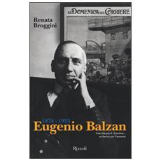 Eugenio Balzan 1874-1953. Una vita per il «Corriere», un lascito per l'umanità