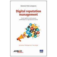 Digital reputation management. Come gestire, promuovere e difendere la propria reputazione online