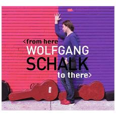 Wolfgang Schalk - From Here To There