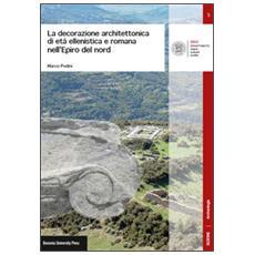 La decorazione architettonica di età ellenistica e romana nell'Epiro del nord
