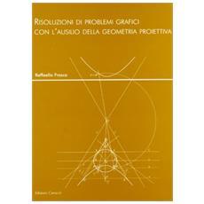 Risoluzioni di problemi grafici con l'ausilio della geometria proiettiva
