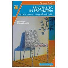 Benvenuto in psichiatria. Storie e incontri di straordinaria follia