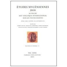 Études mycéniennes 2010. Actes du 13° Colloque international sur les textes égéens (Sèvres, Paris, Nanterre, 20-23 septembre 2010)
