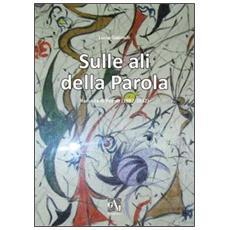 Sulle ali della parola. Raccolta di poesie (1982/2012)