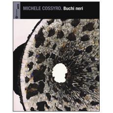 Michele Cossyro. Buchi neri. Catalogo della mostra (Palermo, 17 settembre-16 ottobre 2013)
