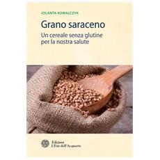 Grano saraceno. Un cereale senza glutine per la nostra salute