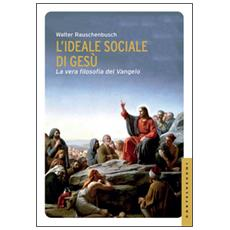 Ideale sociale di Ges�. La vera filosofia del Vangelo (L')