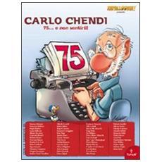 Omaggio a Carlo Chendi. 75. . . e non sentirli!