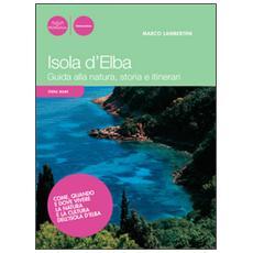 Isola d'Elba. Guida alla natura, storia e itinerari