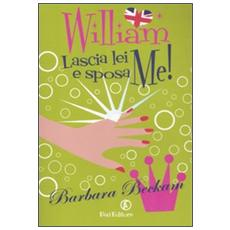 William lascia lei e sposa me!