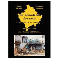 Un nomadismo forzato. Di guerra in guerra. Racconti rom dal Kosovo all'Italia