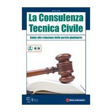 La consulenza tecnica civile. Guida alla redazione delle perizie giudiziarie. Con CD-ROM