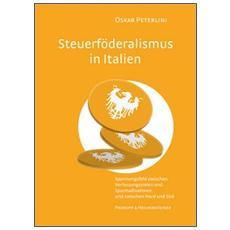 Steuerföderalismus in Italien. Spannungsfel zwischen Verfassungszielen und Sparmassnahmen und zwischen Nord un Süd