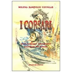 I corsari. Mediterraneo barbaresco, ottomani ed Europa