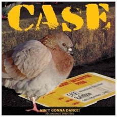 Case - Aint Gonna Dance: recordings 1980-1985