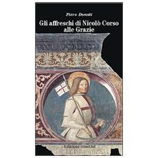 Gli affreschi di Nicolò Corso alle Grazie. Una guida alla lettura del più importante ciclo di affreschi della Liguria orientale