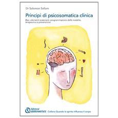 Principi fondamentali di psicosomatica clinica. Basi, elementi scatenanti e programmazione delle malattie, terapeutica e prevenzione