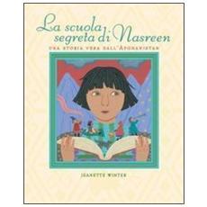 La scuola segreta di Nasreen. Ediz. illustrata