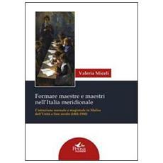 Formare maestre e maestri nell'Italia meridionale. L'istruzione normale e magistrale in Molise dall'unità a fine secolo (1861-1900)