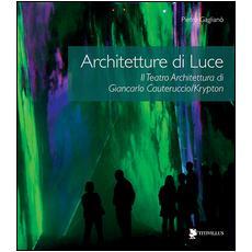 Architetture di luce. Il teatro architettura di Giancarlo Cauteruccio / Krypton