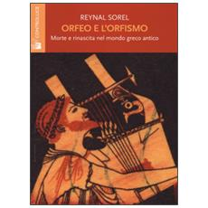 Orfeo e l'orfismo. Morte e rinascita nel mondo greco antico