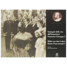 Immagini della vita dell'imperatore Francesco GiuseppeBilderaus dem Leben Kaiser Franz Joseph I