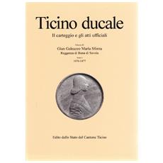 Ticino ducale. Il carteggio e gli atti ufficiali. Vol. 3/1