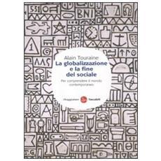 La globalizzazione e la fine del sociale. Per comprendere il mondo contemporaneo