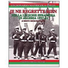 Je ne regrette rien. Nella Legione Straniera in Algeria 1957-1962