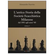 L'antica storia della società scacchistica milanese. Vol. 1: Dal 1881 agli anni '60