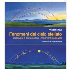 Fenomeni del cielo stellato. Osservare e comprendere i movimenti degli astri