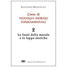 Corso di teologia morale fondamentale. Vol. 2: Le fonti della morale e le tappe storiche.