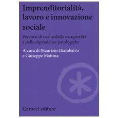 Imprenditorialità, lavoro e innovazione sociale. Percorsi di uscita dalla marginalità e dalle dipendenze patologiche