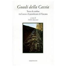 Guadi della Cassia. Terre di confine tra Lucca e il granducato di Toscana