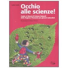 Occhio alle scienze! Guida ai musei di scienze naturali della Regione Piemonte per giovani naturalisti. Ediz. illustrata