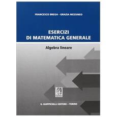 Esercizi di matematica generale. Algebra lineare
