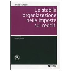 La stabile organizzazione nelle imposte sui redditi. Con aggiornamento online