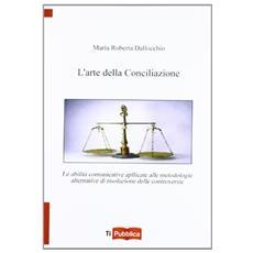 L'arte della conciliazione. Le abilità comunicative applicate alle metodologie alternative di risoluzione delle controversie