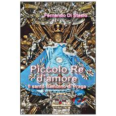 Piccolo Re d'amore. Il santo Bambino di Praga