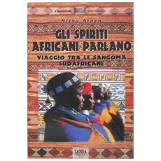 Spiriti africani parlano. Viaggio tra le sangoma sudafricane (Gli)