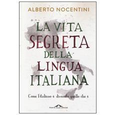 Vita segreta della lingua italiana. Come l'italiano � divenuto quello che � (La)