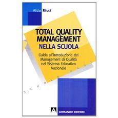 Total quality management nella scuola. Guida all'introduzione del management di qualit� nel sistema educativo nazionale