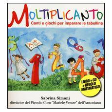 Moltiplicanto. Canti e giochi per imparare le tabelline. Con CD Audio