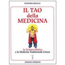 Tao della medicina. La scienza olistica e la medicina tradizionale cinese (Il)
