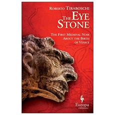 Eye stone. The first Medieval noir about the birth of Venice (The)