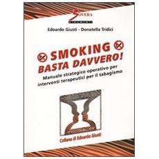 Smoking. Basta davvero! Manuale strategico operativo per interventi terapeutici per il tabagismo
